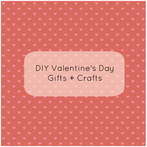 DIY Valentine's Day Gifts and Crafts