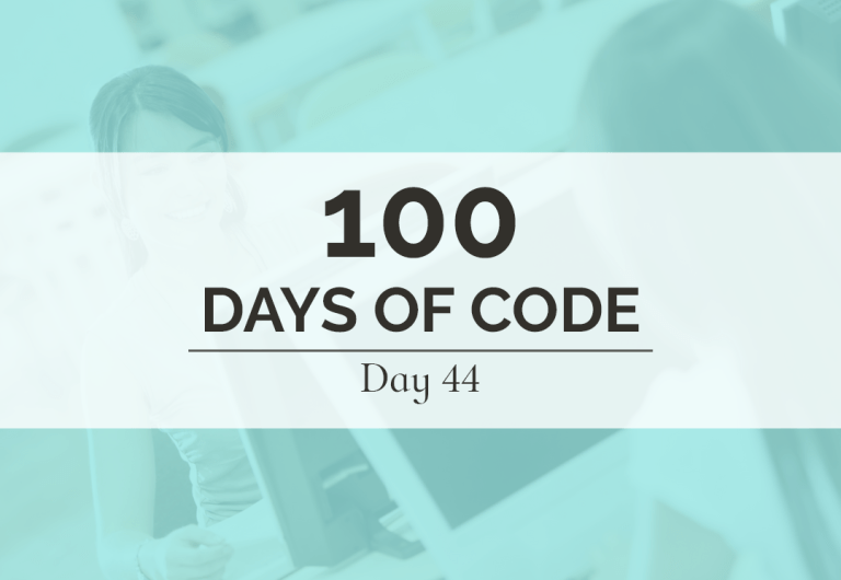 It's day 44 of my 100 Days of Code challenge! It's also day 2 of working on my website and portfolio instead of JavaScript.