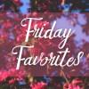 Friday Favorites // 09.02.16