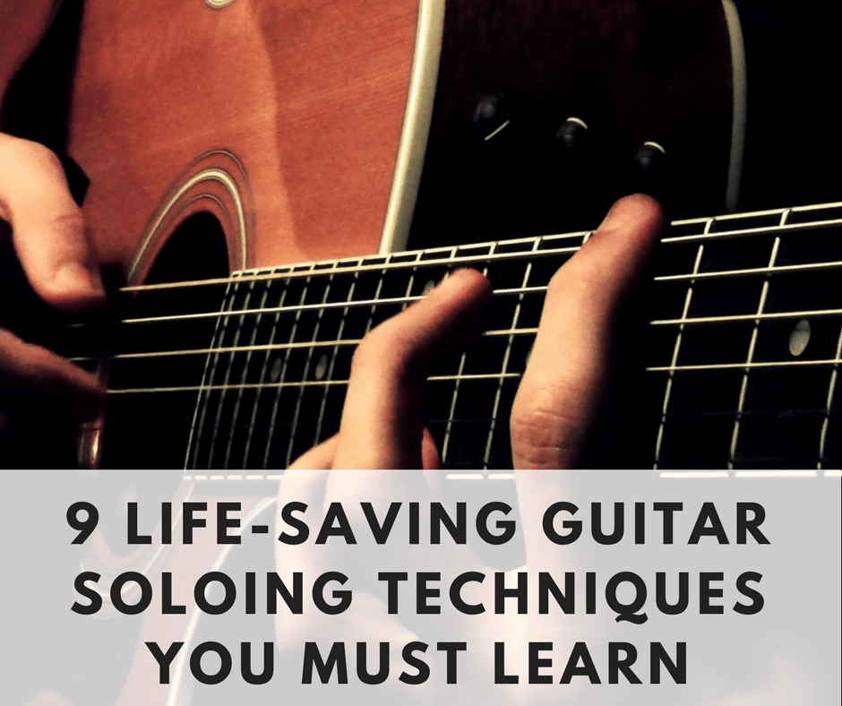 9 Life-Saving Guitar Soloing Techniques that you Must Learn
