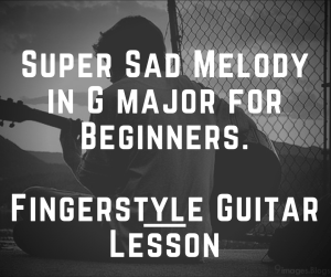 Super Sad Melody in G major for Beginners. Fingerstyle Guitar Lesson