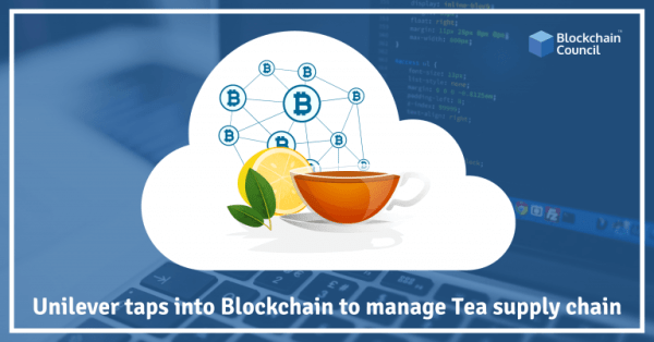 Unilever taps into Blockchain to manage Tea Supply Chain ...