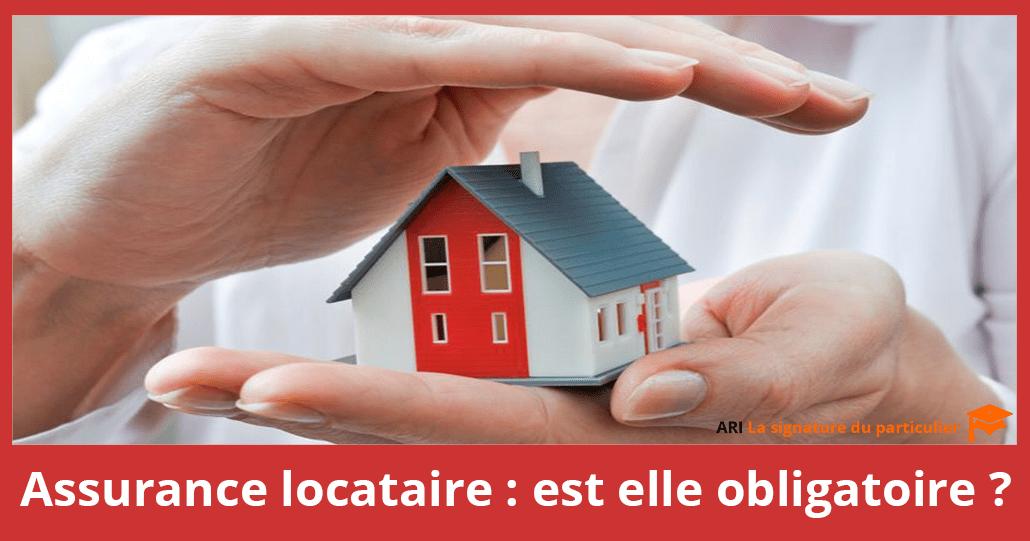 Assurance locataire: est elle obligatoire ?
