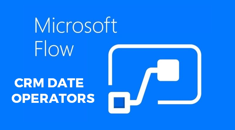 Using special Dynamics CRM date operators in Flow!