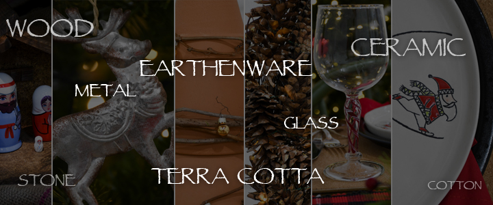 Sustainable decorations for Christmas include wood, stone, metal, earthenware, glass, terra-cotta, cotton and ceramic.