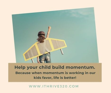 Creative Parenting Idea - help your child build momentum with excellence