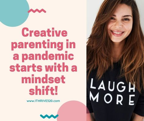 Creative Parenting in a Pandemic starts with a Mindset Shift