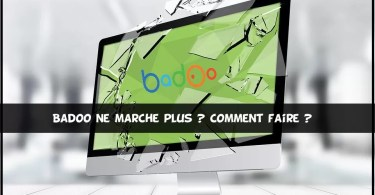Badoo ne fonctionne plus comment faire
