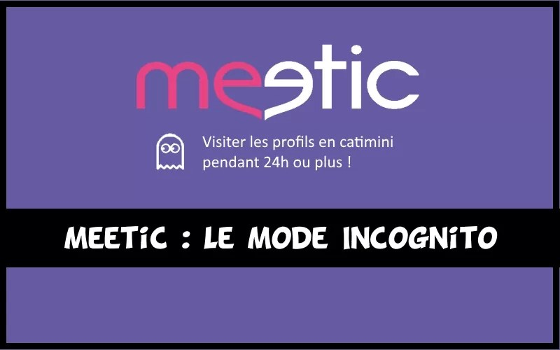 Meetic - Mode Incognito