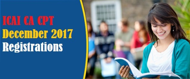 ICAI CA CPT December 2017 Registration Begins- Apply Now
