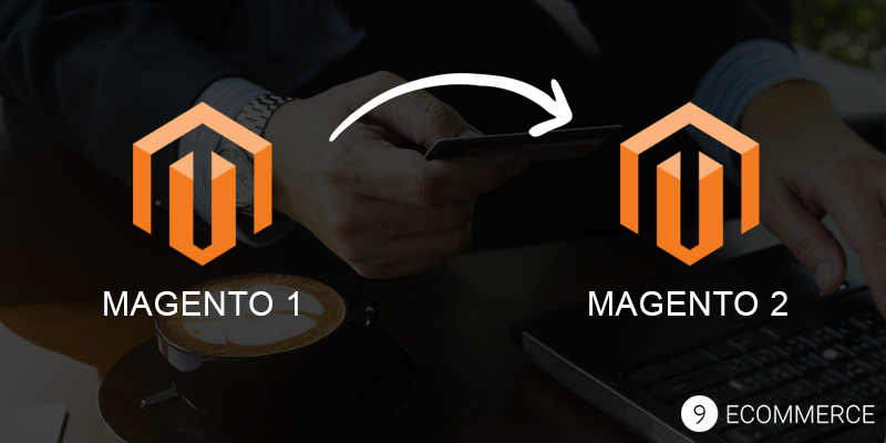 Magento 1 to Magento 2 Migration: Major Benefits of This Migration