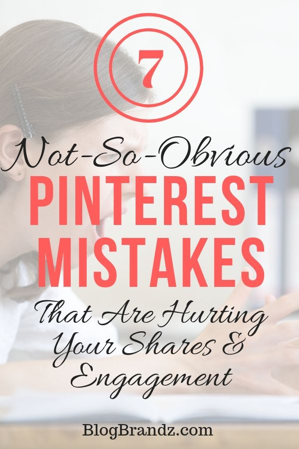 7 not-so-obvious Pinterest mistakes that are hurting your shares and engagement