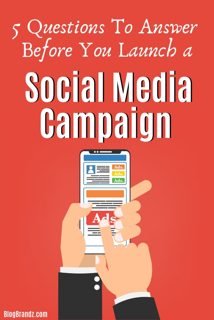 5 Questions To Answer Before You Launch A Social Media Campaign