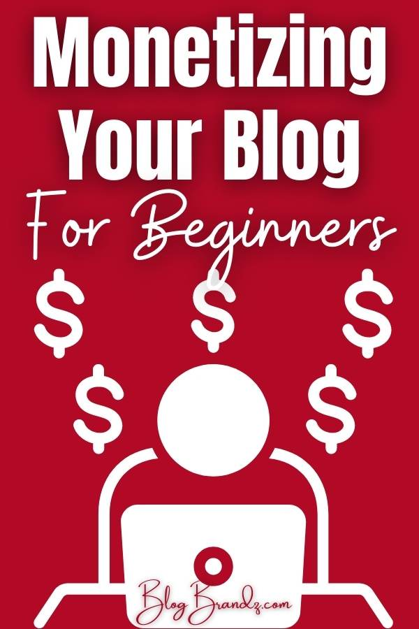 Monetizing Your Blog For Beginners
