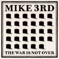 Mike 3rd, The War Is Not Over