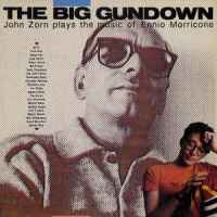 The Big Gundown - John Zorn Plays the Music of Ennio Morricone copertina disco
