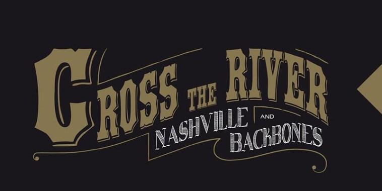 Nashville & Backbones, Cross the River