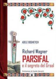 Richard Wagner Parsifal di Adele Boghetich copertina libro