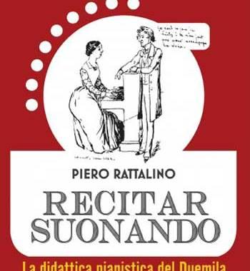 Piero Rattalino, Recitar Suonando. La didattica pianistica del Duemila libro