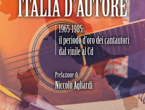 Copertina del libro Italia d'autore - 1965-1985 il periodo d'oro dei cantautori dal vinile al cd
