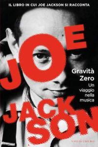 Copertina del libro di Joe Jackson: GRAVITA' ZERO. Un viaggio nella musica