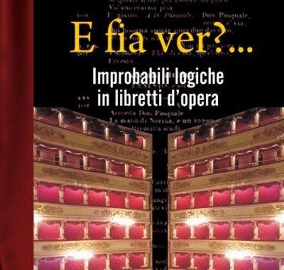 E FIA VER?... Improbabili logiche in libretti d'opera