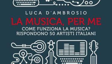 La musica, per me, il libro di Luca D'Ambrosio