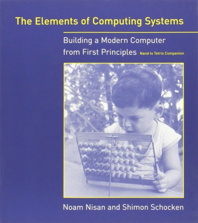 The Elements of Computing Systems is the book behind the more popular Nand to Tetris course