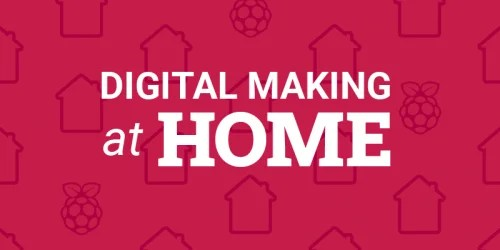 Digital Making at Home from the Raspberry Pi Foundation V1