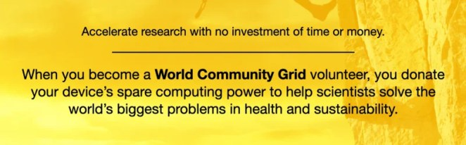 Image text reads: Accelerate research with no investment of time or money. When you become a World Community Grid volunteer, you donate your device's spare computing power to help scientists solve the world's biggest problems in health and sustainability.