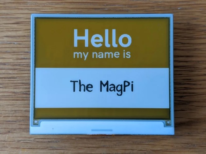 Here we see Inky wHAT displaying a name badge with The MagPi as our name. You can change it to anything you want
