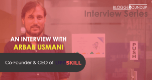 An Interview with Arbab Usmani – Co-Founder and CEO of UppSkill