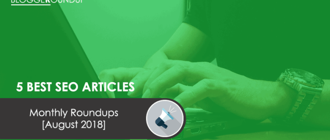 5 Best SEO Articles of the Month [August 2018]