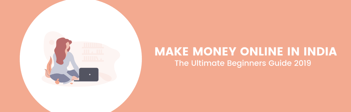 How To Make Money Online In India 2019 – The Ultimate Beginners Guide