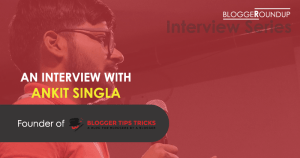 An Interview with Ankit Singla – Founder of BloggerTipsTricks.com