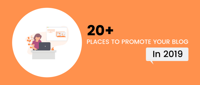 20+ Places to Promote Your Blog In 2019 To Drive Huge Traffic