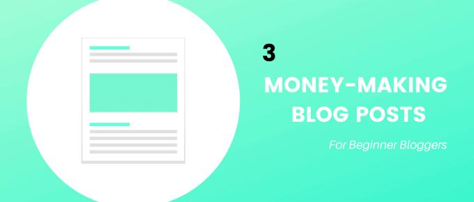 3 Blog Posts Ideas That Make Money (For Beginner Bloggers)