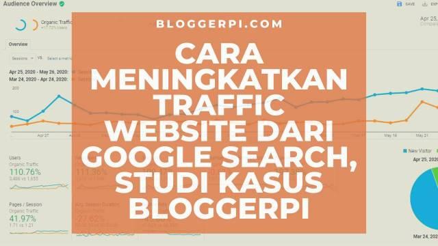 Ini Cara Saya Melipatgandakan Traffic Pencarian Website Bloggerpi.Com Dari Mesin Pencari Google Dalam Sebulan!