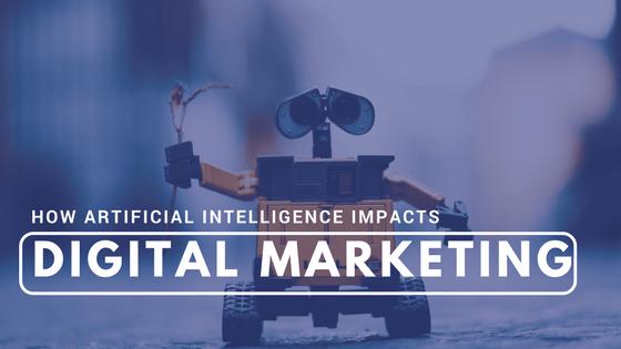 Artificial Intelligence Impacts Digital Marketing
