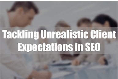 Unrealistic Expectations in SEO of Clients