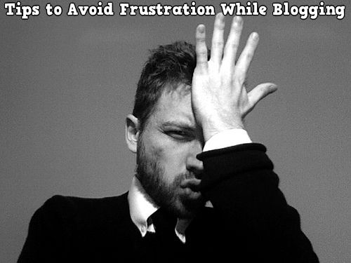 5 Tips to Avoid Frustration While Blogging and Earning Online
