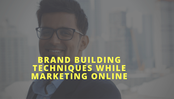 Brand Building Techniques While Marketing Online