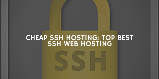 Cheap SSH Hosting- TOP Best SSH WEB HOSTING