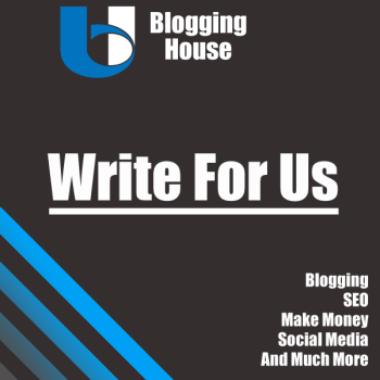 Write For Us - Blogging House