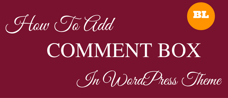 how to add comment box in wordpress theme