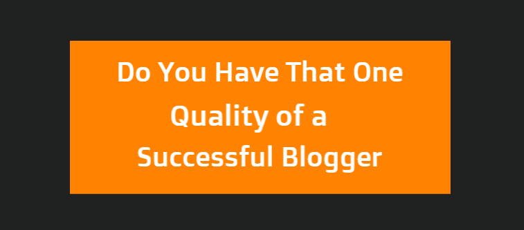 Special Quality of a Successful Blogger