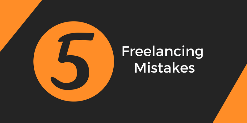 These 5 Freelancing Mistakes Can Ruin Your Career Instantly