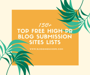 150+ Top Free High PR Blog Submission Sites Lists BloggingScoops