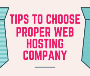 Tips to Choose a Proper Web Hosting Company