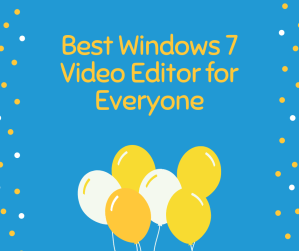 Best Windows 7 Video Editor for Everyone
